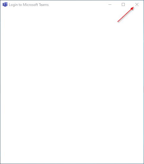 Microsoft Teams Close Blank Login Screen